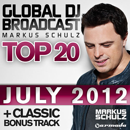 Play & Download Global DJ Broadcast Top 20 - July 2012 (Including Classic Bonus Track) by Various Artists | Napster