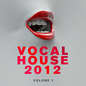 Vocal House 2012, Vol. 1 by Various Artists
