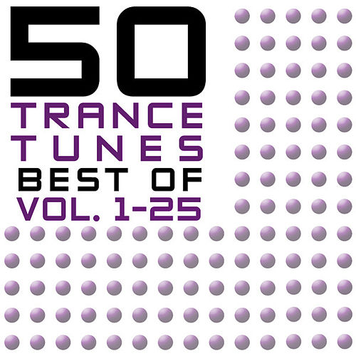Play & Download 50 Trance Tunes, Best Of Vol. 1-25 by Various Artists | Napster
