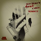 Play & Download Incoming EP by Machines Don't Care | Napster