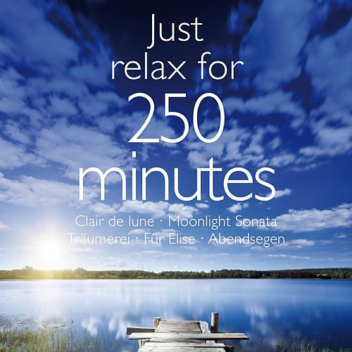 Just Relax for 250 Minutes - Clair de lune - Moonlight Sonata - Träumerei - Für Elise - Abendsegen by Various Artists