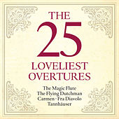 Play & Download The 25 Loveliest Overtures - The Magic Flute - The Flying Dutchman - Carmen - Fra Diavolo - Tannhäuser by Various Artists | Napster