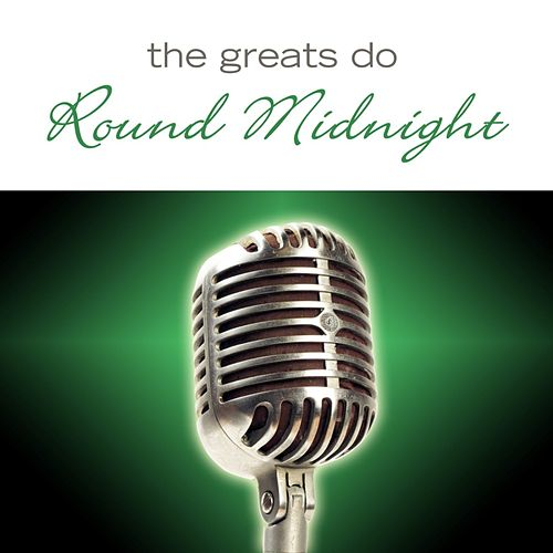 Play & Download The Greats Do 'Round Midnight by Various Artists | Napster