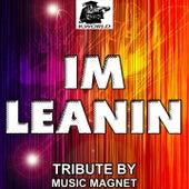 Im Leanin' - Tribute to Soulja Boy by Music Magnet