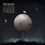 Play & Download Tiny Sparks, Massive Fires by Shiloh | Napster
