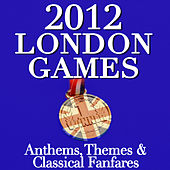Play & Download 2012 London Games - Anthems, Themes & Classical Fanfares by Various Artists | Napster