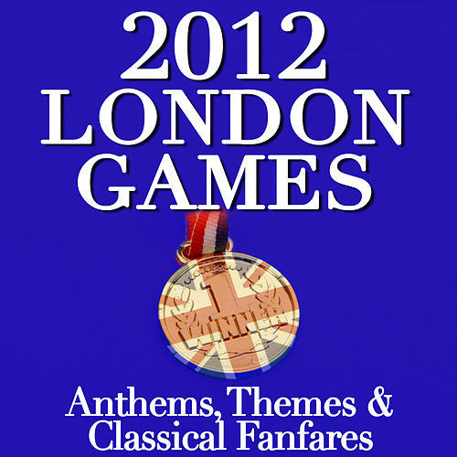 2012 London Games - Anthems, Themes & Classical Fanfares by Various Artists