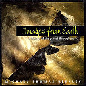 Images From Earth-A History Of The Planet Through Music by Michael Thomas Berkley