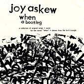 When: A Bootleg by Joy Askew