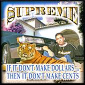 If It Don't Make Dollars...Then It Don't Make Cents by Supreme