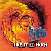 LIke It II Much by II Big
