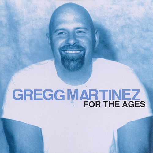 For The Ages by Gregg Martinez