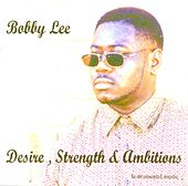Play & Download Desire, Strength & Ambitions by Bobby Lee | Napster