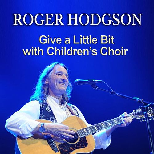 Play & Download Give a Little Bit with Children's Choir by Roger Hodgson | Napster