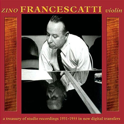Play & Download Zino Francescatti, Violin: A Treasury of Studio Recordings 1931-1955 by Zino Francescatti | Napster