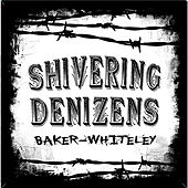 Baker-Whiteley by The Shivering Denizens