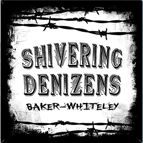 Play & Download Baker-Whiteley by The Shivering Denizens | Napster