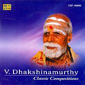 Play & Download Classic Compositions - V. Dhakshinamurthy by Various Artists | Napster