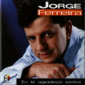 Play & Download Eu Te Agradeco Senhor by Jorge Ferreira | Napster