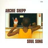 Shepp, Archie: Soul Song by Archie Shepp