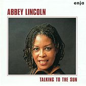Lincoln, Abbey: Talking To the  Sun by Abbey Lincoln