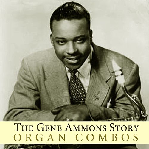 Play & Download The Gene Ammons Story: Organ Combos by Gene Ammons | Napster
