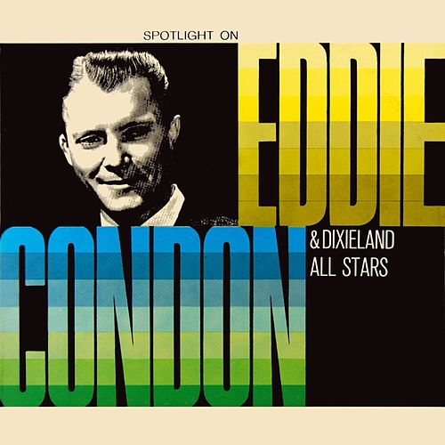 Play & Download Spotlight On by Eddie Condon | Napster