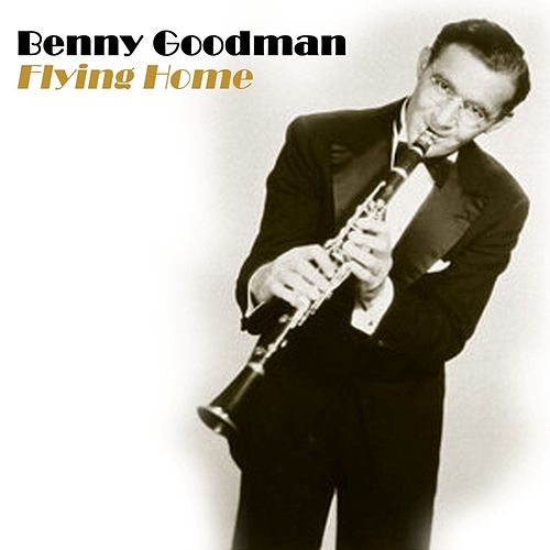 Play & Download Flying Home by Benny Goodman | Napster