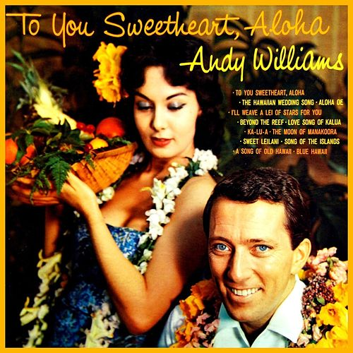 Play & Download To You Sweetheart, Aloha by Andy Williams | Napster