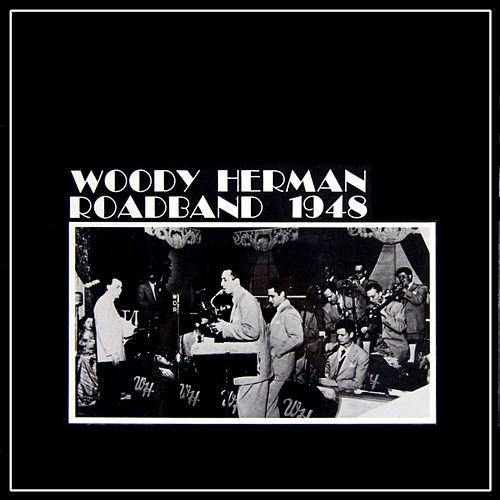 Play & Download Woody Herman Roadband 1948 by Woody Herman | Napster