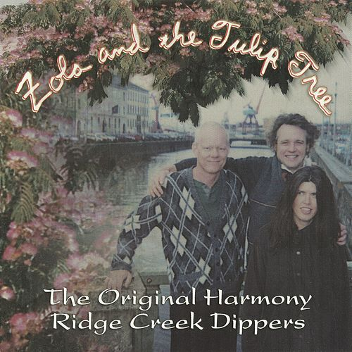 Play & Download Zola And The Tulip Tree by Original Harmony Ridge Creek Dippers | Napster