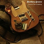 Play & Download Live at The Crossing by The Brothers Groove | Napster