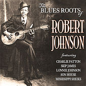 Play & Download The Blues Roots of Robert Johnson by Various Artists | Napster