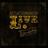 Live @ Workplay by Act of Congress