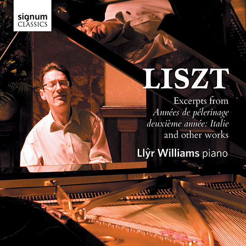 Play & Download Liszt: Excerpts from Années de Pèlerinage, deuxième année: Italie and other works by Llyr Williams | Napster