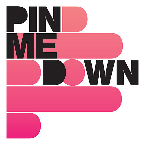 Pin Me Down by Pin Me Down