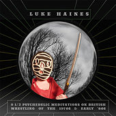 9 1/2 Psychedelic Meditations On British Wrestling Of The 1970's And Early 1980's by Luke Haines