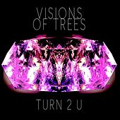 Play & Download Turn 2 U by Visions of Trees | Napster