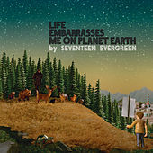 Life Embarrasses Me On Planet Earth von Seventeen Evergreen