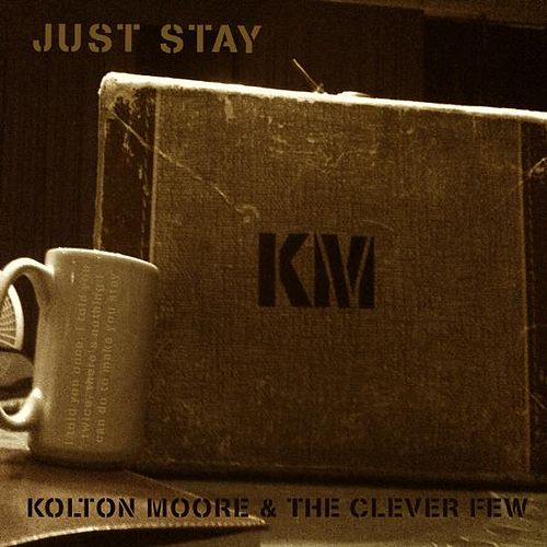 Play & Download Just Stay by Kolton Moore | Napster