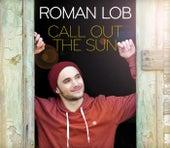 Call Out The Sun von Roman Lob