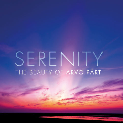 Serenity - The Beauty Of Arvo Pärt by Various Artists