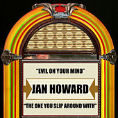 Evil On Your Mind / the One You Slip Around With by Jan Howard