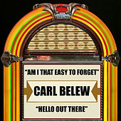 Am I the Easy to Forget / Hello Out There by Carl Belew