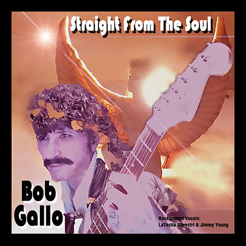 Straight from the Soul by Bob Gallo