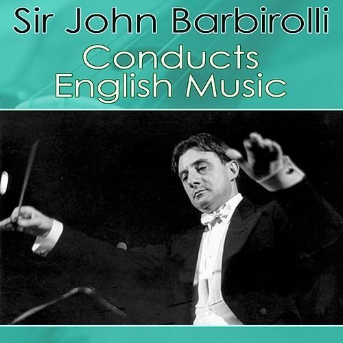 Sir John Barbirolli Conducts English Music by Various Artists