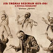 Sir Thomas Beecham 1879-1961 A Musical Biography by Various Artists