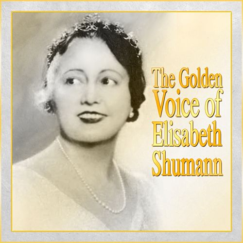 Play & Download The Golden Voice Of Elisabeth Shumann by Elisabeth Schumann | Napster