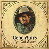 Play & Download I've Got Spurs by Gene Autry | Napster