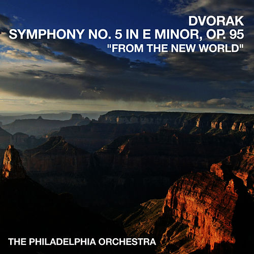 Play & Download Dvorak's Symphony No. 5 in E Minor, Op. 95 'From The New World' by Philadelphia Orchestra | Napster